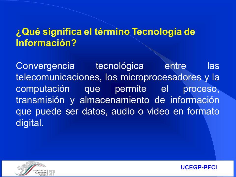 UCEGP-PFCI ¿Qué significa el término Tecnología de Información? Convergencia tecnológica entre las telecomunicaciones, los microprocesadores y la comp