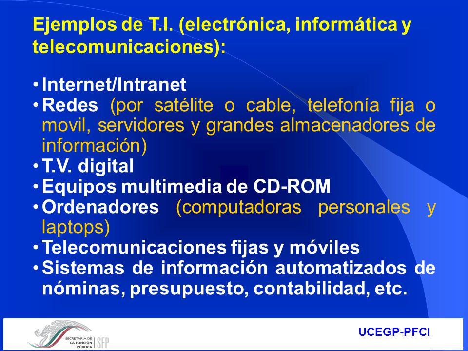 UCEGP-PFCI Ejemplos de T.I. (electrónica, informática y telecomunicaciones): Internet/Intranet Redes (por satélite o cable, telefonía fija o movil, se