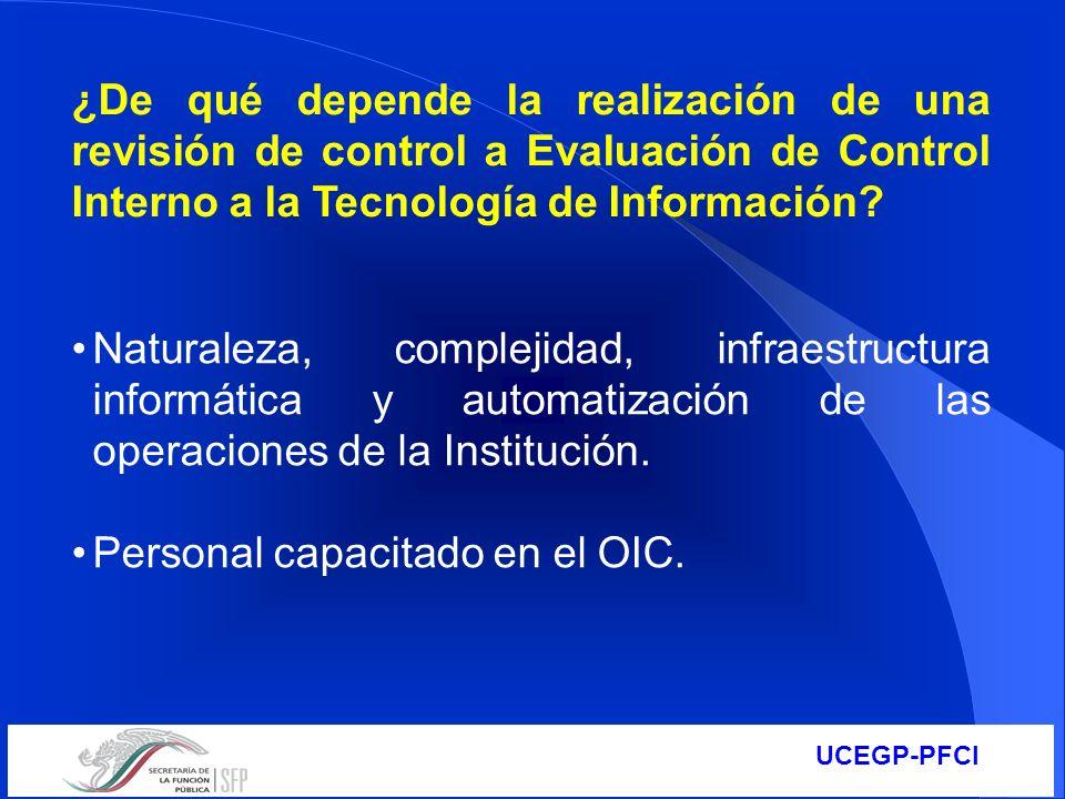 UCEGP-PFCI ¿De qué depende la realización de una revisión de control a Evaluación de Control Interno a la Tecnología de Información? Naturaleza, compl
