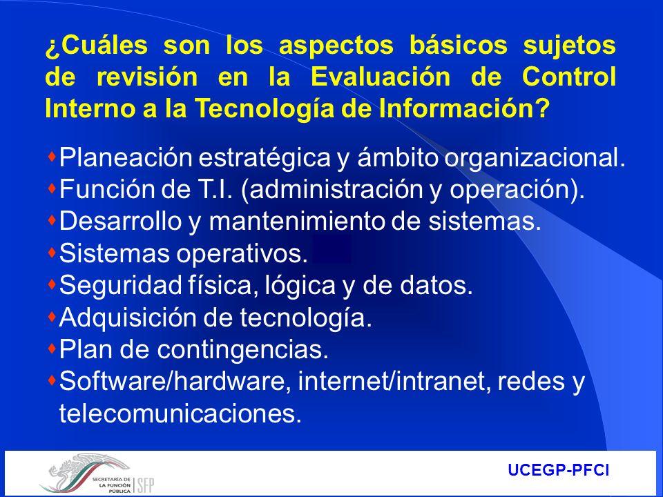 UCEGP-PFCI ¿Cuáles son los aspectos básicos sujetos de revisión en la Evaluación de Control Interno a la Tecnología de Información? Planeación estraté