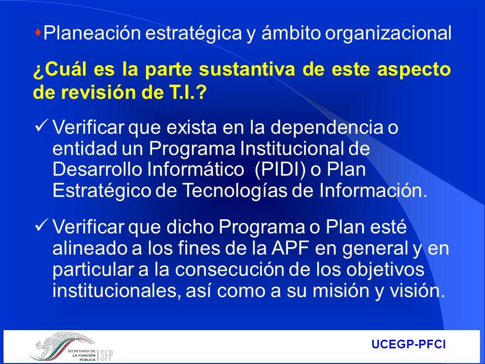 UCEGP-PFCI ¿Cuál es la parte sustantiva de este aspecto de revisión de T.I.? Verificar que exista en la dependencia o entidad un Programa Instituciona