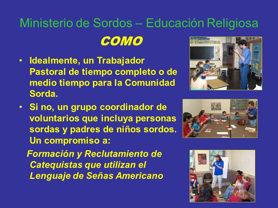 Ministerio de Sordos – Educación Religiosa Idealmente, un Trabajador Pastoral de tiempo completo o de medio tiempo para la Comunidad Sorda. Si no, un