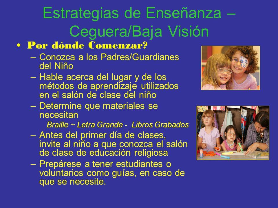 Estrategias de Enseñanza – Ceguera/Baja Visión Por dónde Comenzar? –Conozca a los Padres/Guardianes del Niño –Hable acerca del lugar y de los métodos
