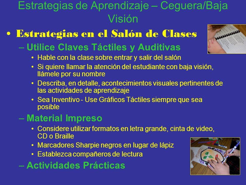 Estrategias de Aprendizaje – Ceguera/Baja Visión Estrategias en el Salón de Clases –Utilice Claves Táctiles y Auditivas Hable con la clase sobre entra