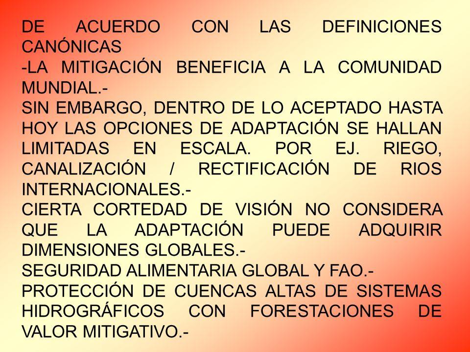 DE ACUERDO CON LAS DEFINICIONES CANÓNICAS -LA MITIGACIÓN BENEFICIA A LA COMUNIDAD MUNDIAL.- SIN EMBARGO, DENTRO DE LO ACEPTADO HASTA HOY LAS OPCIONES DE ADAPTACIÓN SE HALLAN LIMITADAS EN ESCALA.