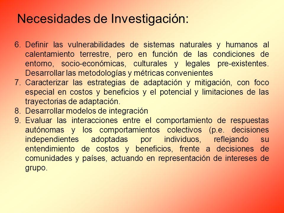 Necesidades de Investigación: 6.Definir las vulnerabilidades de sistemas naturales y humanos al calentamiento terrestre, pero en función de las condiciones de entorno, socio-económicas, culturales y legales pre-existentes.