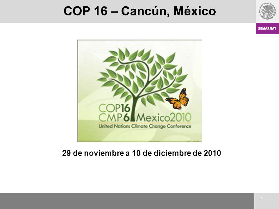 2 COP 16 – Cancún, México 29 de noviembre a 10 de diciembre de 2010