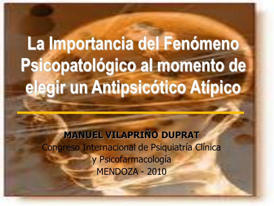 La Importancia del Fenómeno Psicopatológico al momento de elegir un Antipsicótico Atípico MANUEL VILAPRIÑO DUPRAT Congreso Internacional de Psiquiatrí