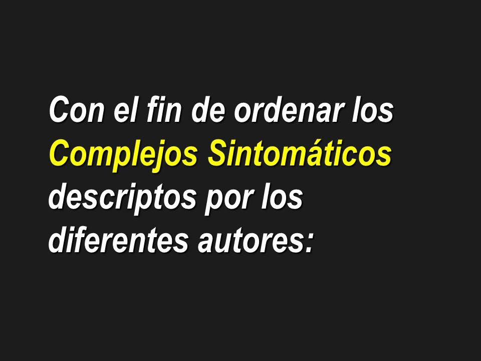 Con el fin de ordenar los Complejos Sintomáticos descriptos por los diferentes autores: