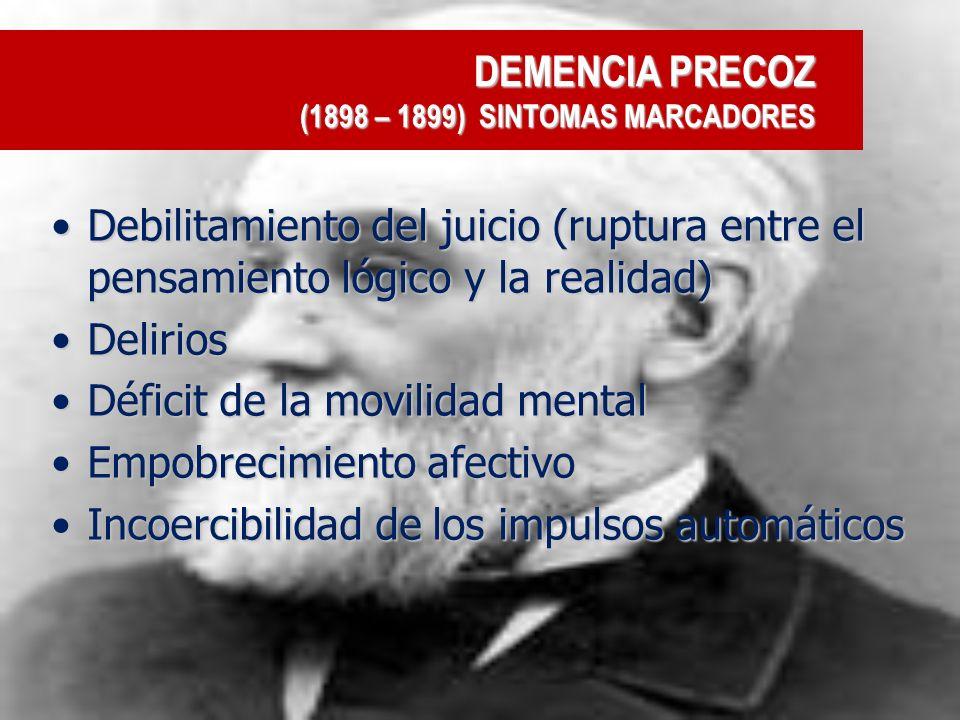 DEMENCIA PRECOZ (1898 – 1899) SINTOMAS MARCADORES Debilitamiento del juicio (ruptura entre el pensamiento lógico y la realidad)Debilitamiento del juic