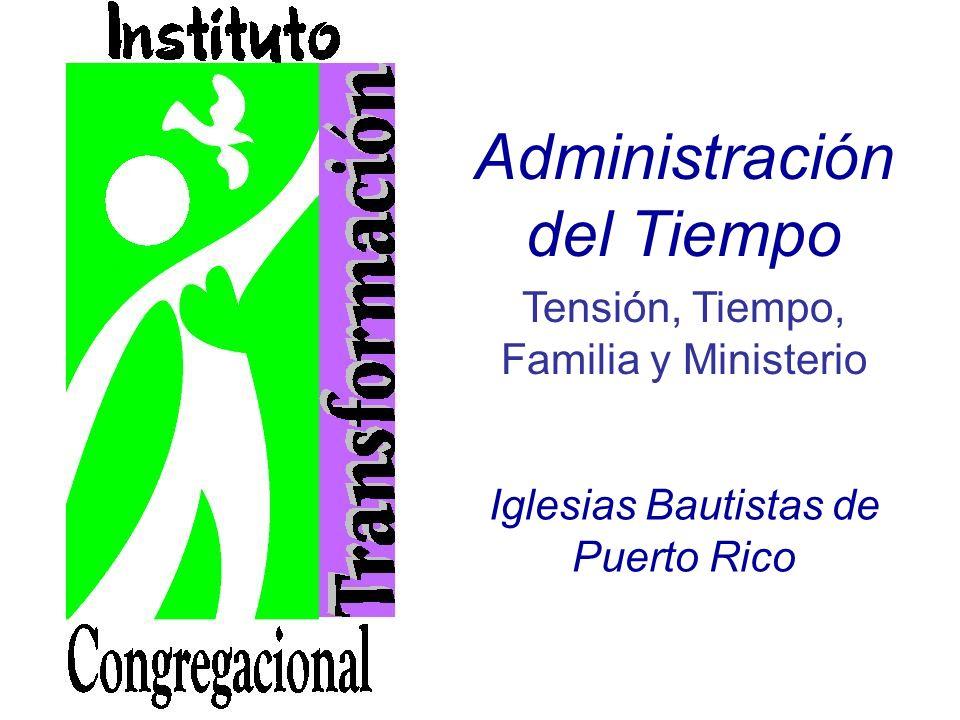 Administración del Tiempo Tensión, Tiempo, Familia y Ministerio Iglesias Bautistas de Puerto Rico