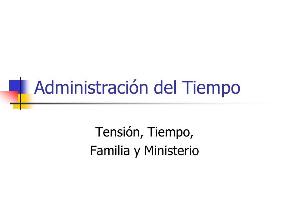 Administración del Tiempo Tensión, Tiempo, Familia y Ministerio