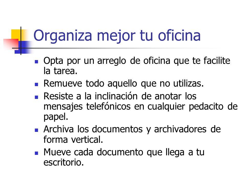 Organiza mejor tu oficina Opta por un arreglo de oficina que te facilite la tarea. Remueve todo aquello que no utilizas. Resiste a la inclinación de a