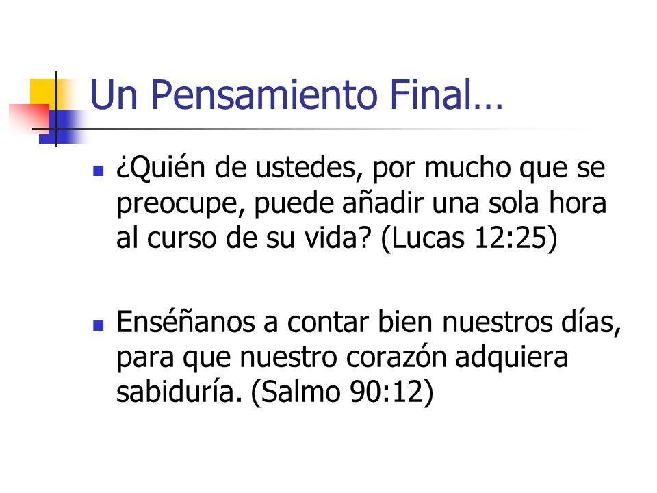 Un Pensamiento Final… ¿Quién de ustedes, por mucho que se preocupe, puede añadir una sola hora al curso de su vida? (Lucas 12:25) Enséñanos a contar b