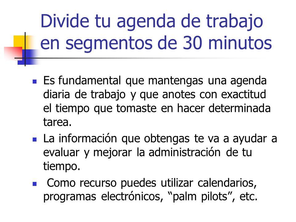 Divide tu agenda de trabajo en segmentos de 30 minutos Es fundamental que mantengas una agenda diaria de trabajo y que anotes con exactitud el tiempo