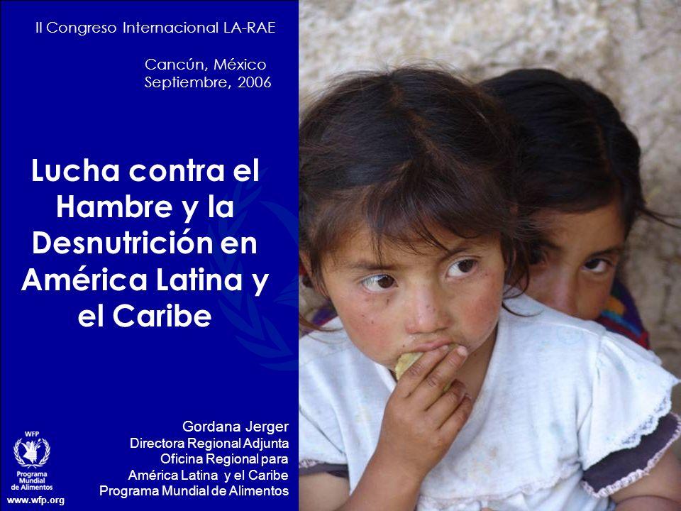 www.wfp.org Lucha contra el Hambre y la Desnutrición en América Latina y el Caribe II Congreso Internacional LA-RAE Cancún, México Septiembre, 2006 Go