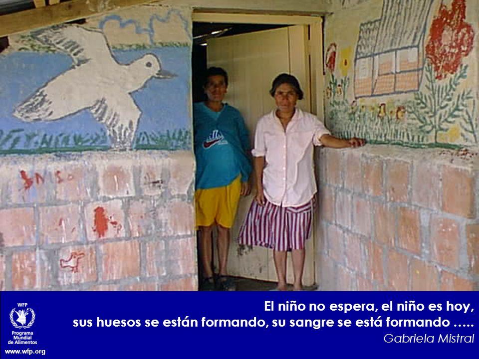 www.wfp.org El niño no espera, el niño es hoy, sus huesos se están formando, su sangre se está formando ….. Gabriela Mistral