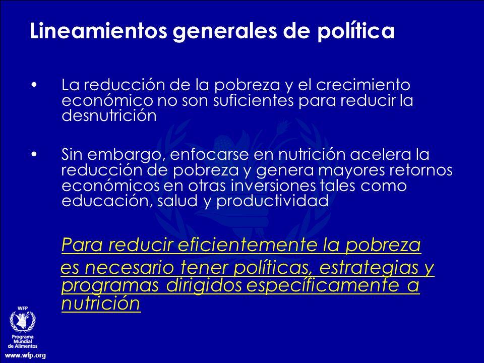 www.wfp.org Lineamientos generales de política La reducción de la pobreza y el crecimiento económico no son suficientes para reducir la desnutrición S