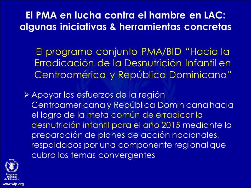 www.wfp.org El programe conjunto PMA/BID Hacia la Erradicación de la Desnutrición Infantil en Centroamérica y República Dominicana El PMA en lucha con