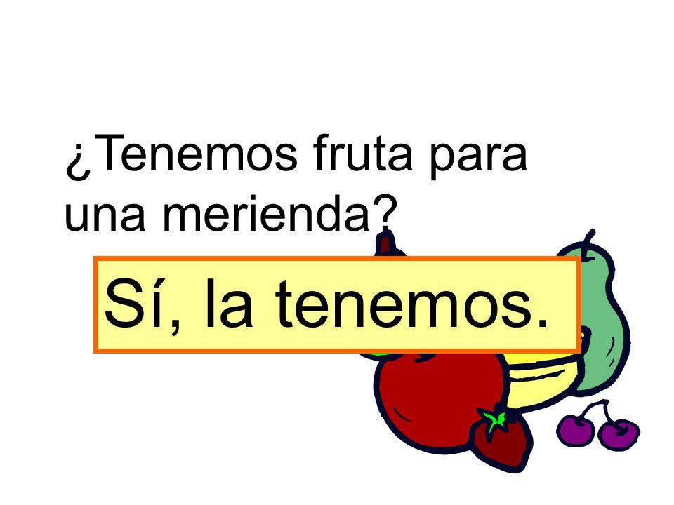 ¿Tenemos fruta para una merienda? Sí, la tenemos.