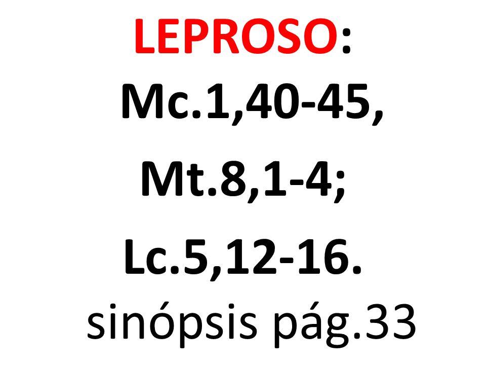 LEPROSO: Mc.1,40-45, Mt.8,1-4; Lc.5,12-16. sinópsis pág.33