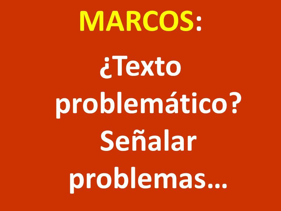 MARCOS: ¿Texto problemático? Señalar problemas…
