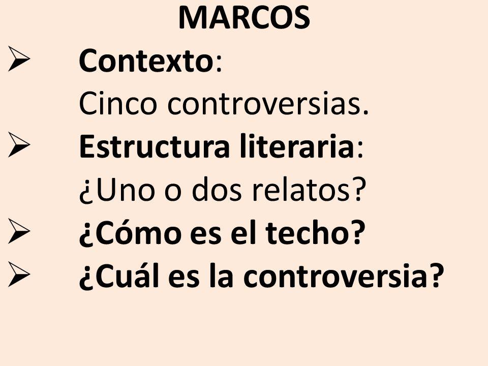 MARCOS Contexto: Cinco controversias. Estructura literaria: ¿Uno o dos relatos? ¿Cómo es el techo? ¿Cuál es la controversia?