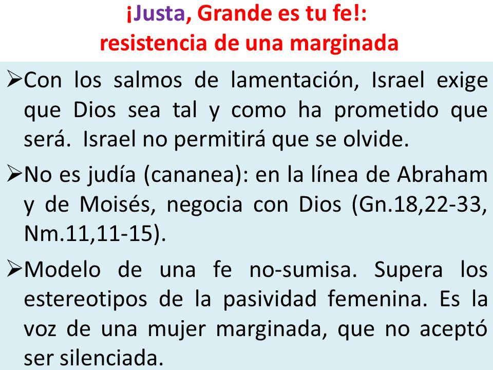 ¡Justa, Grande es tu fe!: resistencia de una marginada Con los salmos de lamentación, Israel exige que Dios sea tal y como ha prometido que será. Isra