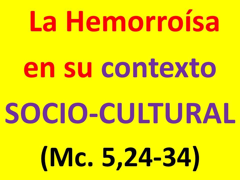 La Hemorroísa en su contexto SOCIO-CULTURAL (Mc. 5,24-34)