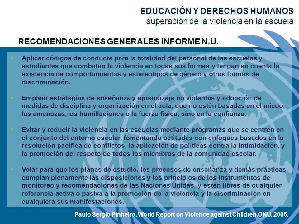 RECOMENDACIONES GENERALES INFORME N.U. Aplicar códigos de conducta para la totalidad del personal de las escuelas y estudiantes que combatan la violen