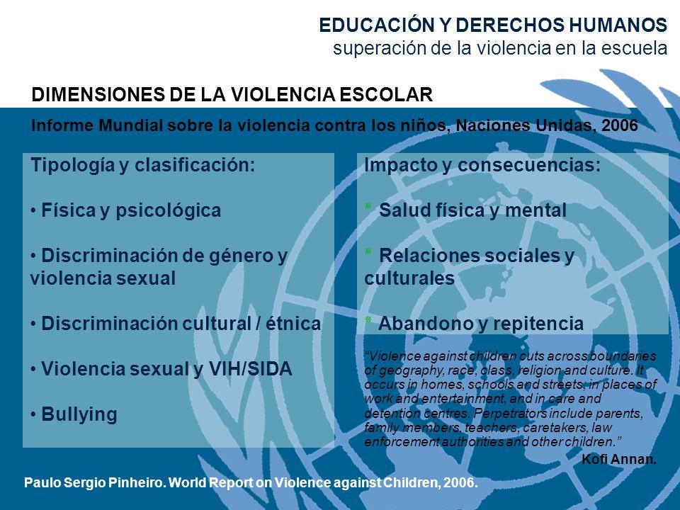 DIMENSIONES DE LA VIOLENCIA ESCOLAR Informe Mundial sobre la violencia contra los niños, Naciones Unidas, 2006 Paulo Sergio Pinheiro. World Report on
