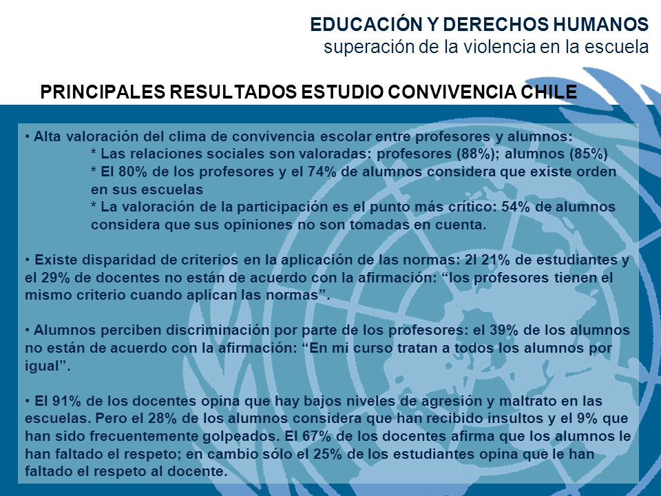 PRINCIPALES RESULTADOS ESTUDIO CONVIVENCIA CHILE Alta valoración del clima de convivencia escolar entre profesores y alumnos: * Las relaciones sociale