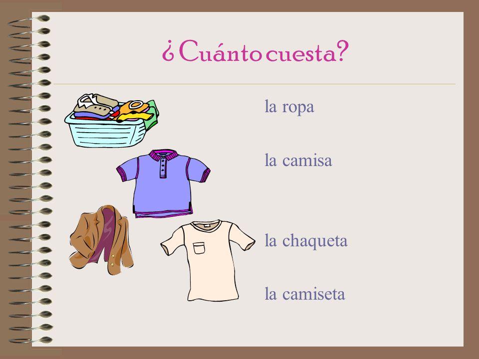 ¿ Cuánto cuesta? la ropa la camisa la chaqueta la camiseta