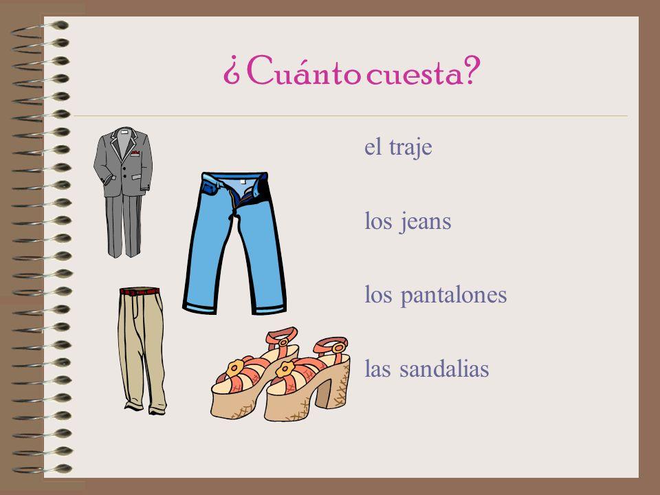¿ Cuánto cuesta? el traje los jeans los pantalones las sandalias