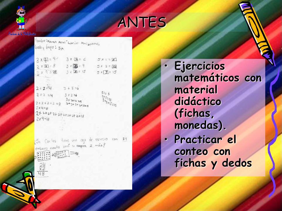 ANTES Ejercicios matemáticos con material didáctico (fichas, monedas).Ejercicios matemáticos con material didáctico (fichas, monedas).