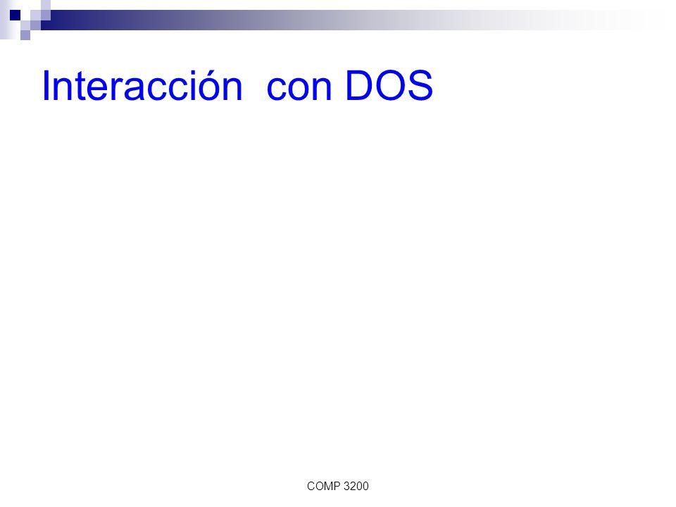 COMP 3200 Interrupt 21H La interface de DOS con programas es mediante la instrucción INT 21H Se usa el valor en AH para seleccionar una función Algunas funciones requieren parametros adicionales