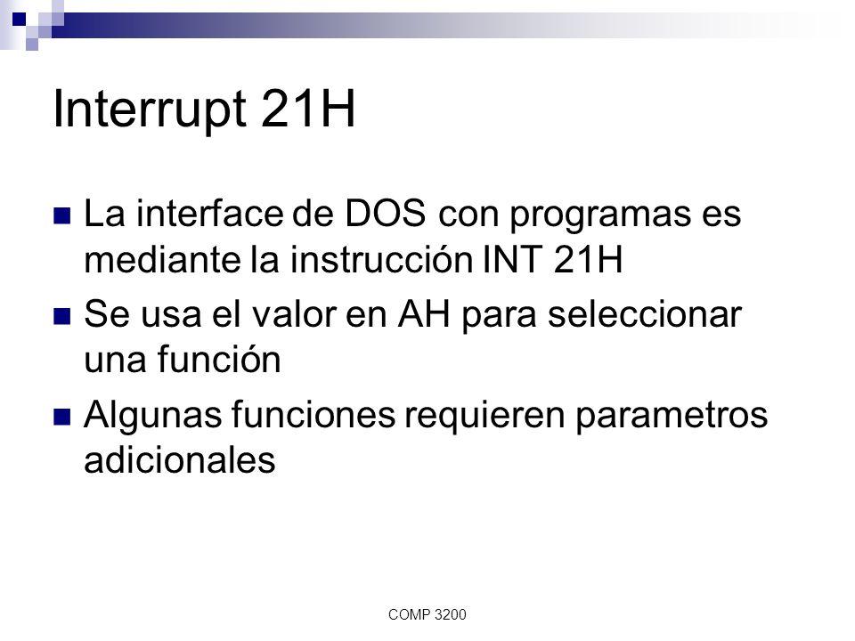 COMP 3200 Entrada de datos Leer un simbolo del teclado, con eco a la pantalla: INT 21H Parametro de entrada: AH=01H Salida: devuelve el símbolo en AL Esta instrucción actua sobre STDIN, no necesariamente el teclado.
