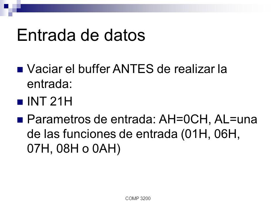 COMP 3200 Entrada de datos Vaciar el buffer ANTES de realizar la entrada: INT 21H Parametros de entrada: AH=0CH, AL=una de las funciones de entrada (0