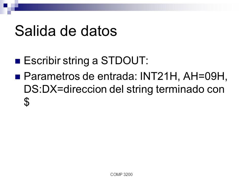 COMP 3200 Salida de datos Escribir string a STDOUT: Parametros de entrada: INT21H, AH=09H, DS:DX=direccion del string terminado con $