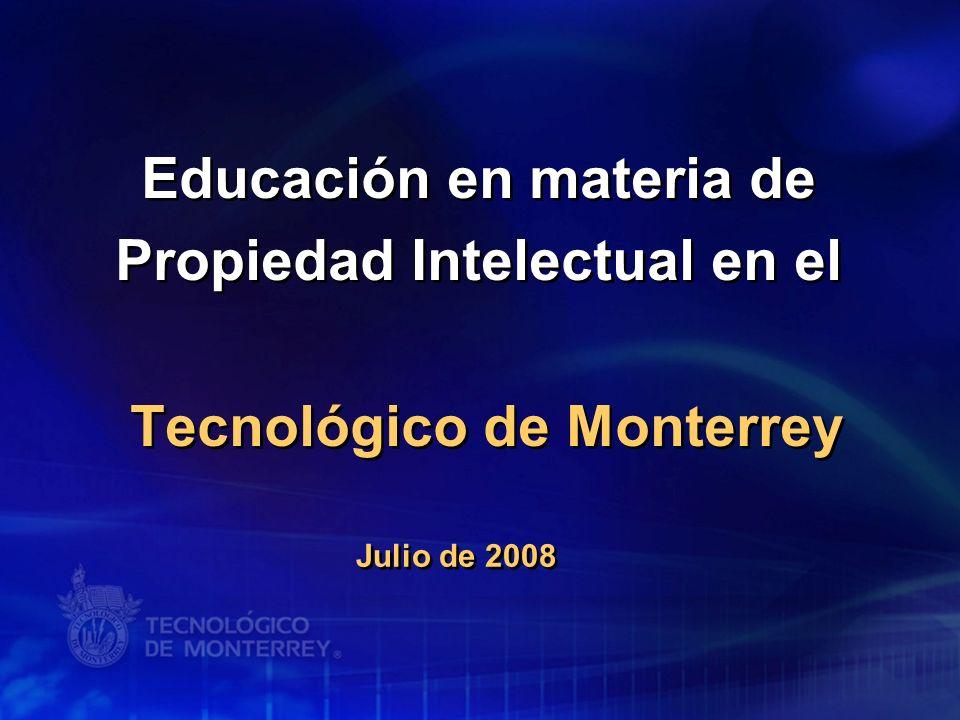 Educación en materia de Propiedad Intelectual en el Tecnológico de Monterrey Julio de 2008