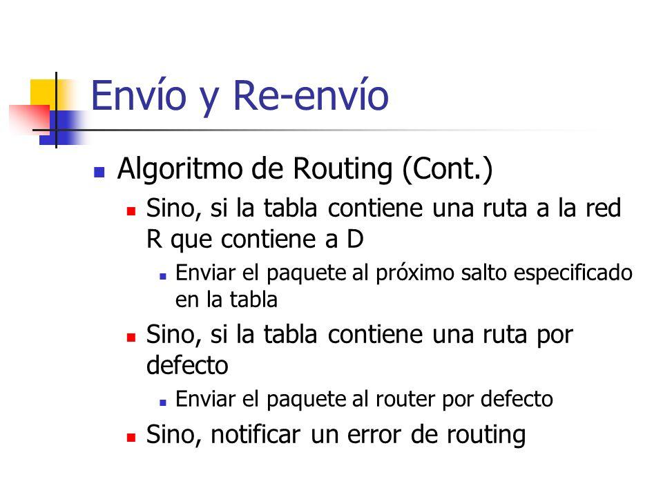Envío y Re-envío Algoritmo de Routing (Cont.) Sino, si la tabla contiene una ruta a la red R que contiene a D Enviar el paquete al próximo salto espec