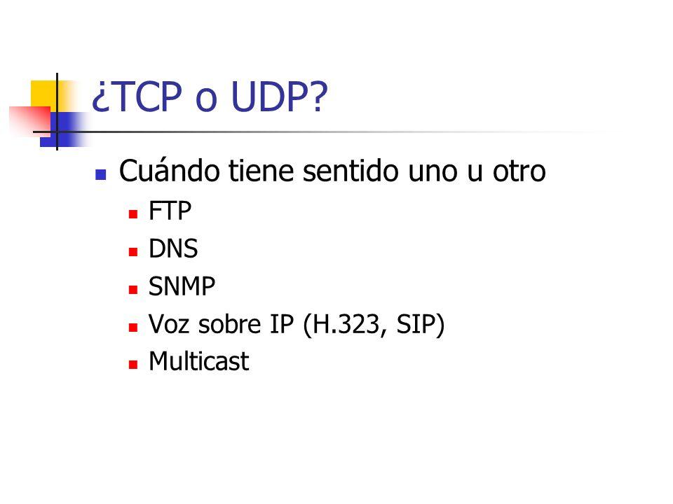 ¿TCP o UDP? Cuándo tiene sentido uno u otro FTP DNS SNMP Voz sobre IP (H.323, SIP) Multicast
