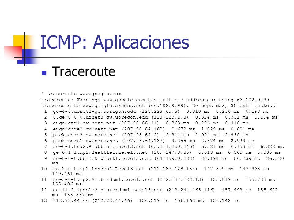 ICMP: Aplicaciones Traceroute # traceroute www.google.com traceroute: Warning: www.google.com has multiple addresses; using 66.102.9.99 traceroute to