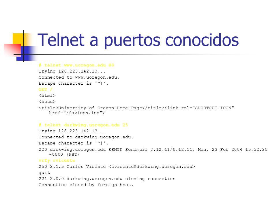 Telnet a puertos conocidos # telnet www.uoregon.edu 80 Trying 128.223.142.13... Connected to www.uoregon.edu. Escape character is '^]'. GET / Universi