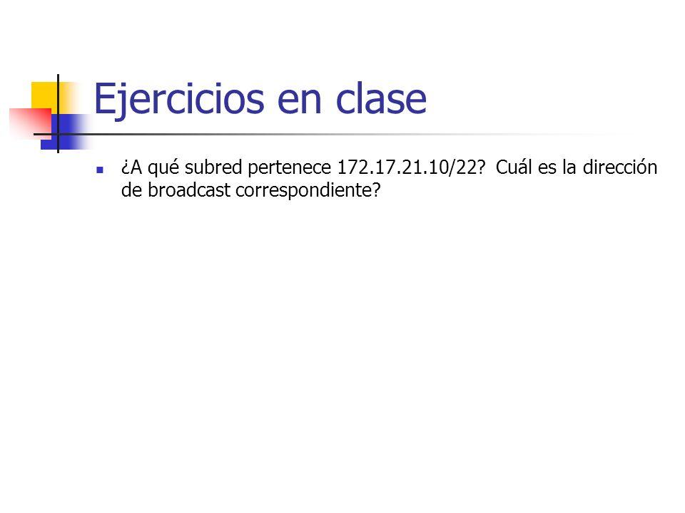 Ejercicios en clase ¿A qué subred pertenece 172.17.21.10/22? Cuál es la dirección de broadcast correspondiente?