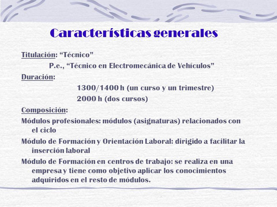 Características generales Titulación: Técnico P.e., Técnico en Electromecánica de Vehículos Duración: 1300/1400 h (un curso y un trimestre) 2000 h (do