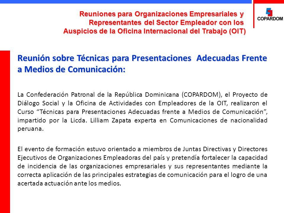 Reunión sobre Técnicas para Presentaciones Adecuadas Frente a Medios de Comunicación: La Confederación Patronal de la República Dominicana (COPARDOM), el Proyecto de Diálogo Social y la Oficina de Actividades con Empleadores de la OIT, realizaron el Curso Técnicas para Presentaciones Adecuadas frente a Medios de Comunicación, impartido por la Licda.