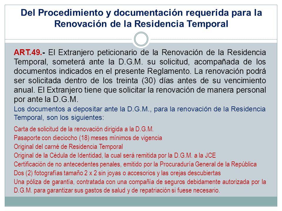 ART.49.- El Extranjero peticionario de la Renovación de la Residencia Temporal, someterá ante la D.G.M. su solicitud, acompañada de los documentos ind
