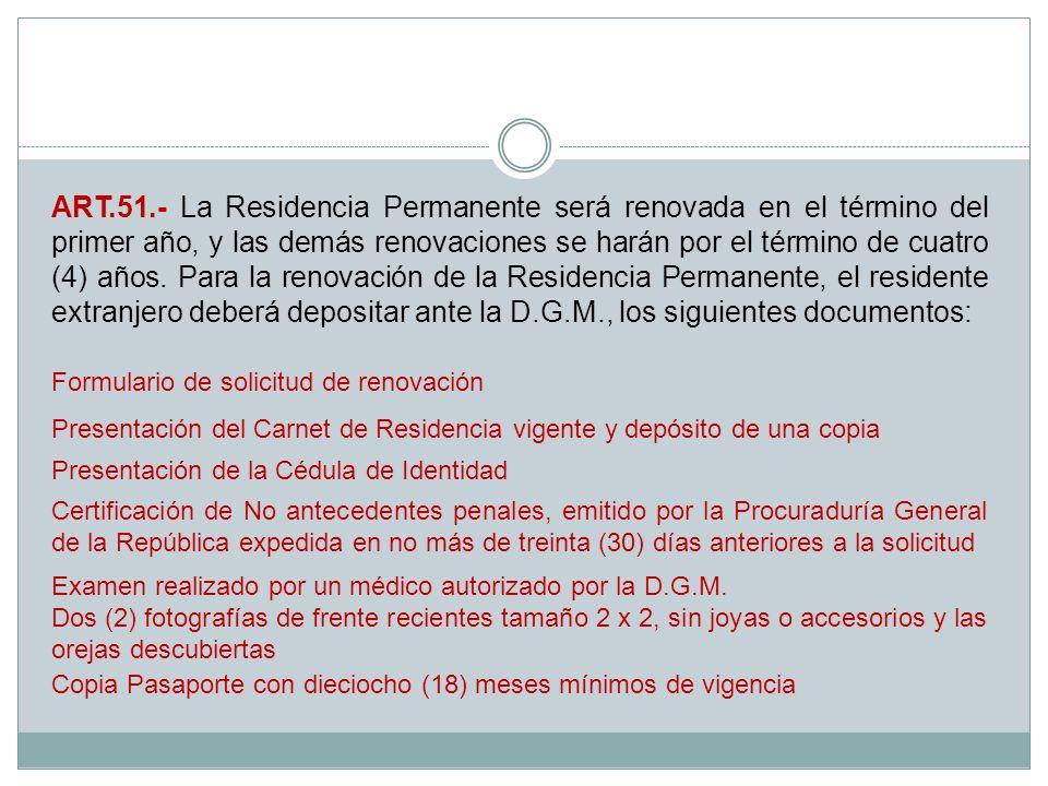 ART.51.- La Residencia Permanente será renovada en el término del primer año, y las demás renovaciones se harán por el término de cuatro (4) años. Par