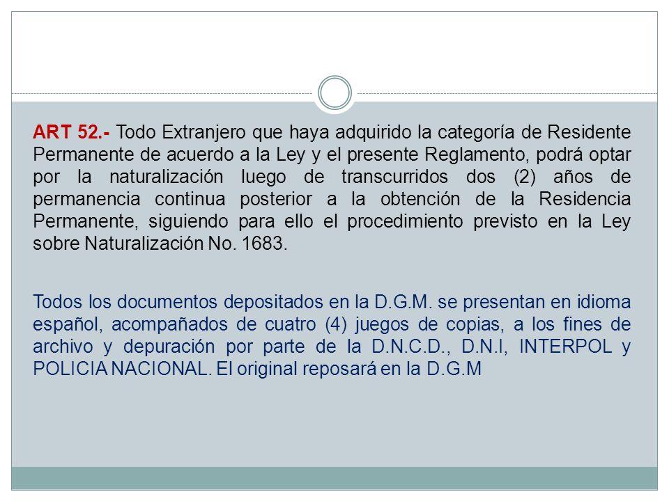 ART 52.- Todo Extranjero que haya adquirido la categoría de Residente Permanente de acuerdo a la Ley y el presente Reglamento, podrá optar por la natu